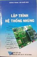 Lập trình hệ thống nhúng/Hoàng Trang, Bùi Quốc Bảo.-HCM.: ĐHQGTpHCM ,2016.-287tr.